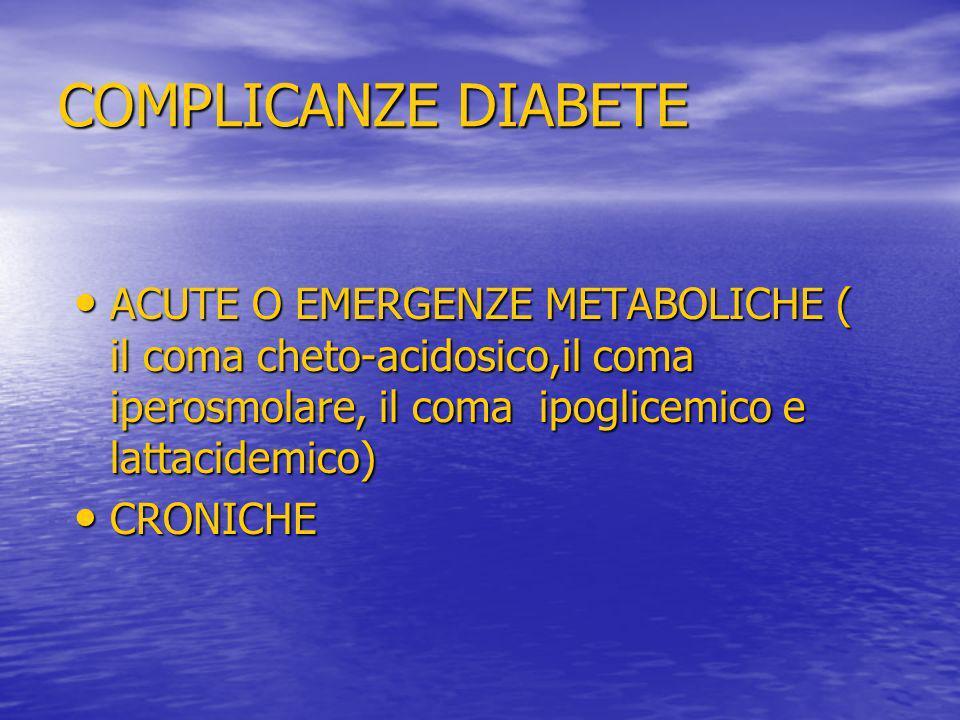 COMPLICANZE DIABETE ACUTE O EMERGENZE METABOLICHE ( il coma cheto-acidosico,il coma iperosmolare, il coma ipoglicemico e lattacidemico)