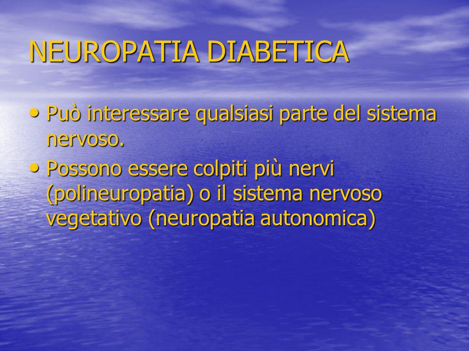 NEUROPATIA DIABETICA Può interessare qualsiasi parte del sistema nervoso.