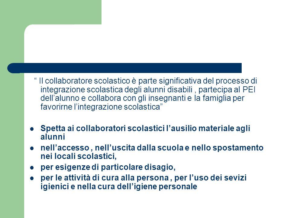 Il collaboratore scolastico è parte significativa del processo di integrazione scolastica degli alunni disabili , partecipa al PEI dell'alunno e collabora con gli insegnanti e la famiglia per favorirne l'integrazione scolastica