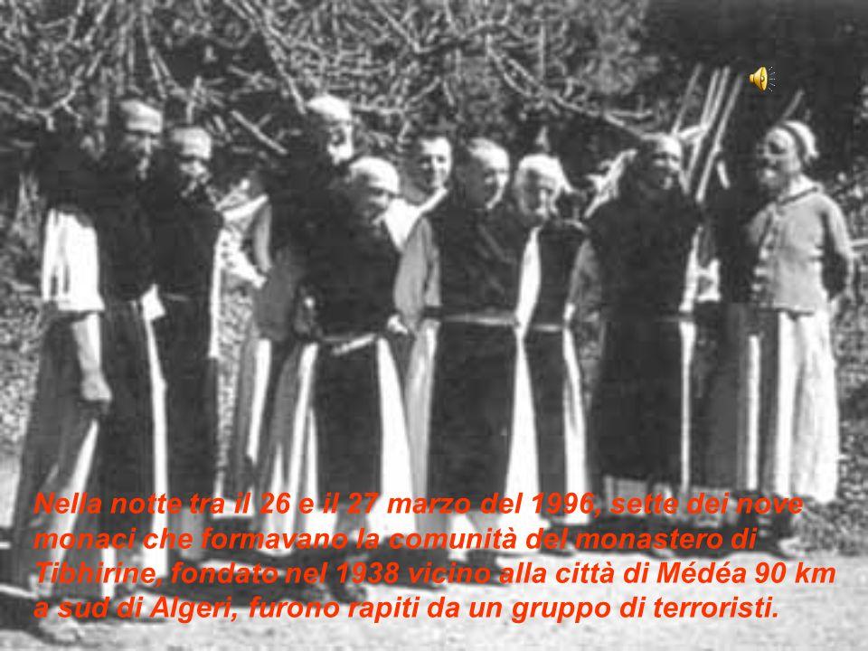 Nella notte tra il 26 e il 27 marzo del 1996, sette dei nove monaci che formavano la comunità del monastero di Tibhirine, fondato nel 1938 vicino alla città di Médéa 90 km a sud di Algeri, furono rapiti da un gruppo di terroristi.