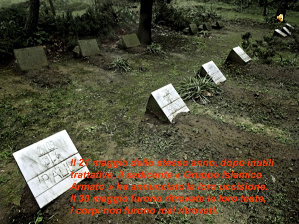 Il 21 maggio dello stesso anno, dopo inutili trattative, il sedicente « Gruppo Islamico Armato » ha annunciato la loro uccisione.