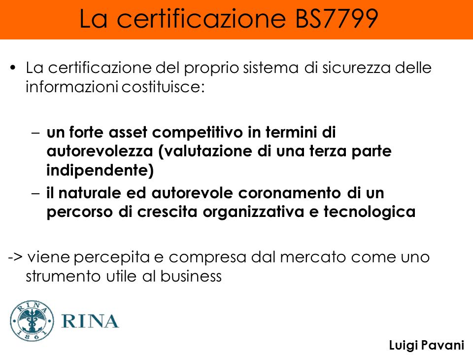 La certificazione BS7799 La certificazione del proprio sistema di sicurezza delle informazioni costituisce: