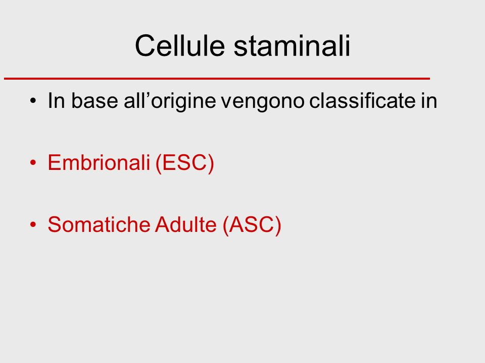 Cellule staminali In base all'origine vengono classificate in