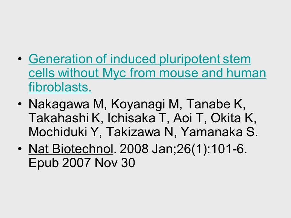 Generation of induced pluripotent stem cells without Myc from mouse and human fibroblasts.