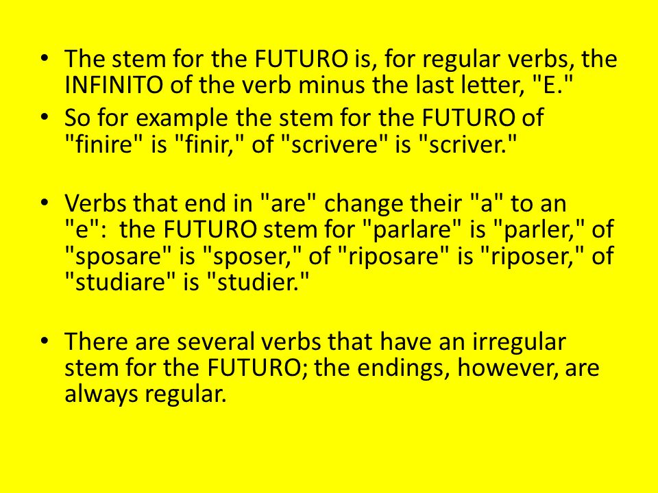 The stem for the FUTURO is, for regular verbs, the INFINITO of the verb minus the last letter, E.