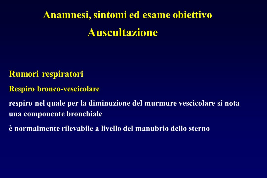 Auscultazione Anamnesi, sintomi ed esame obiettivo Rumori respiratori