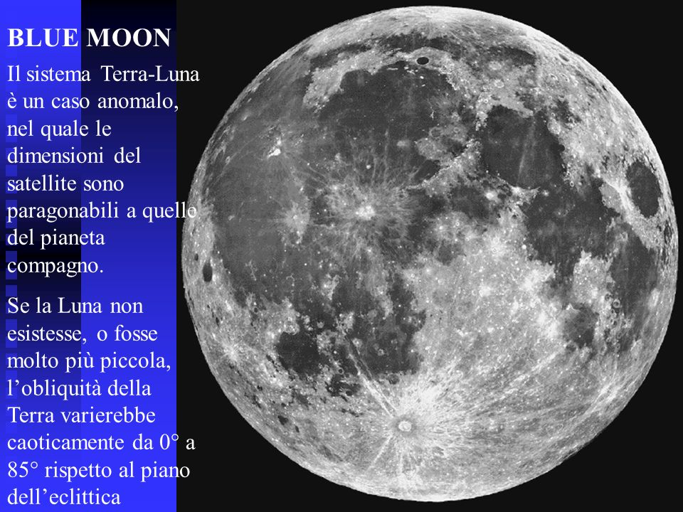 BLUE MOONIl sistema Terra-Luna è un caso anomalo, nel quale le dimensioni del satellite sono paragonabili a quelle del pianeta compagno.