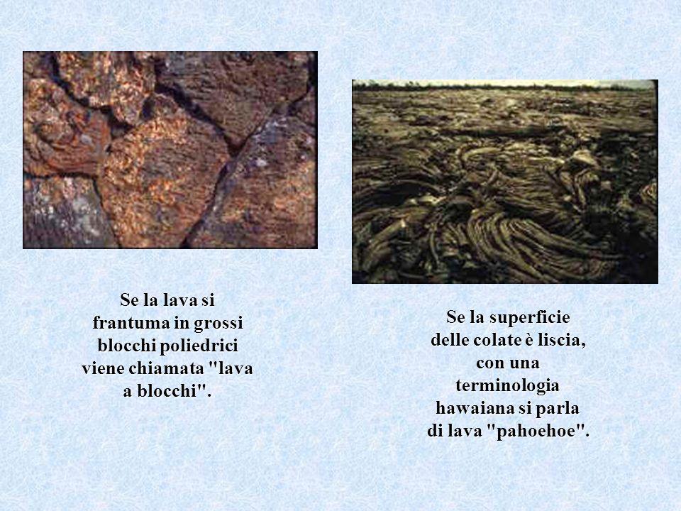 Se la lava si frantuma in grossi blocchi poliedrici viene chiamata lava a blocchi .