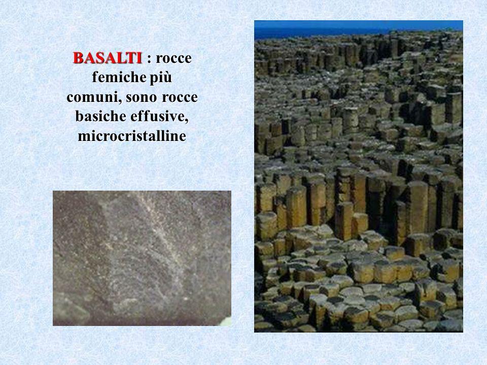 BASALTI : rocce femiche più comuni, sono rocce basiche effusive, microcristalline