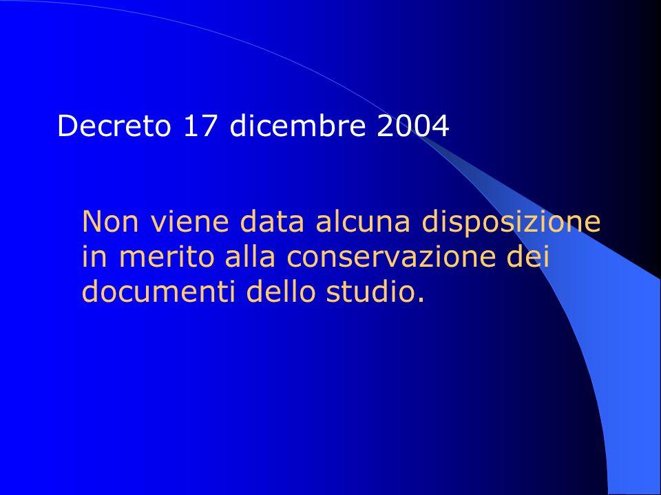 Decreto 17 dicembre 2004Non viene data alcuna disposizione in merito alla conservazione dei documenti dello studio.