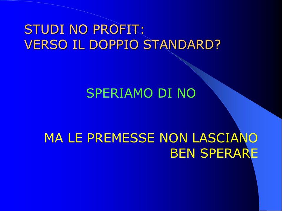 STUDI NO PROFIT: VERSO IL DOPPIO STANDARD