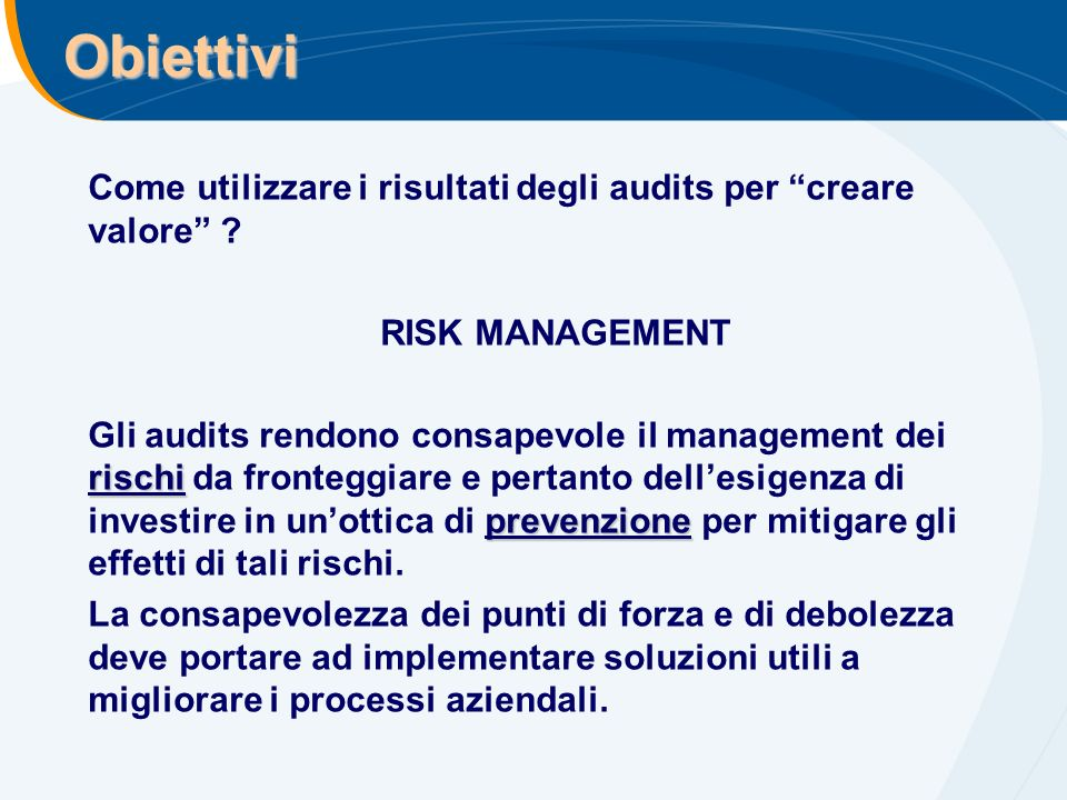 Obiettivi Come utilizzare i risultati degli audits per creare valore RISK MANAGEMENT.