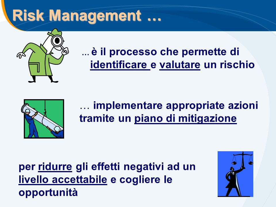 Risk Management … … è il processo che permette di identificare e valutare un rischio.
