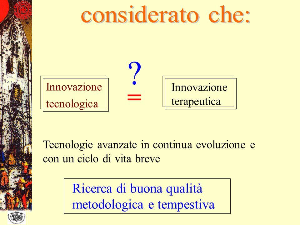 considerato che: Innovazione. tecnologica. Innovazione terapeutica. = Tecnologie avanzate in continua evoluzione e con un ciclo di vita breve.