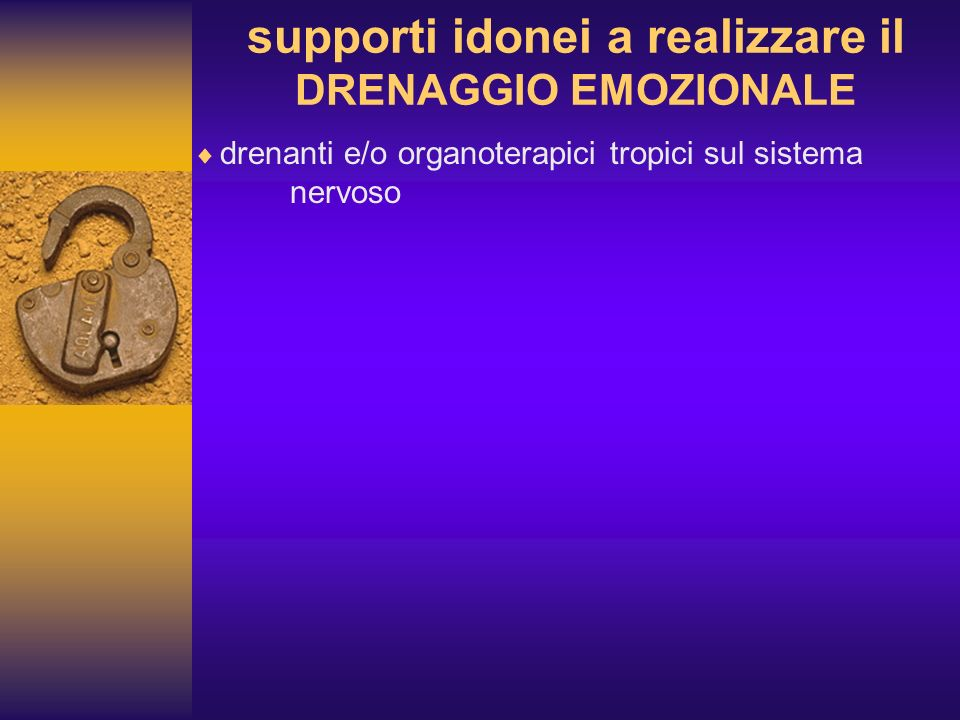 supporti idonei a realizzare il DRENAGGIO EMOZIONALE