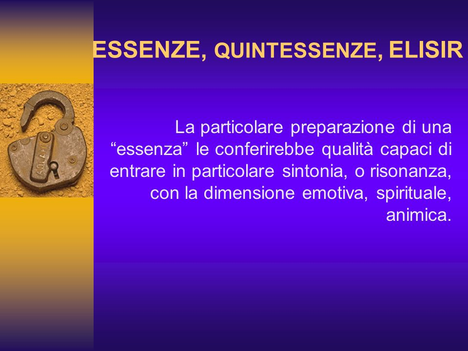ESSENZE, QUINTESSENZE, ELISIR