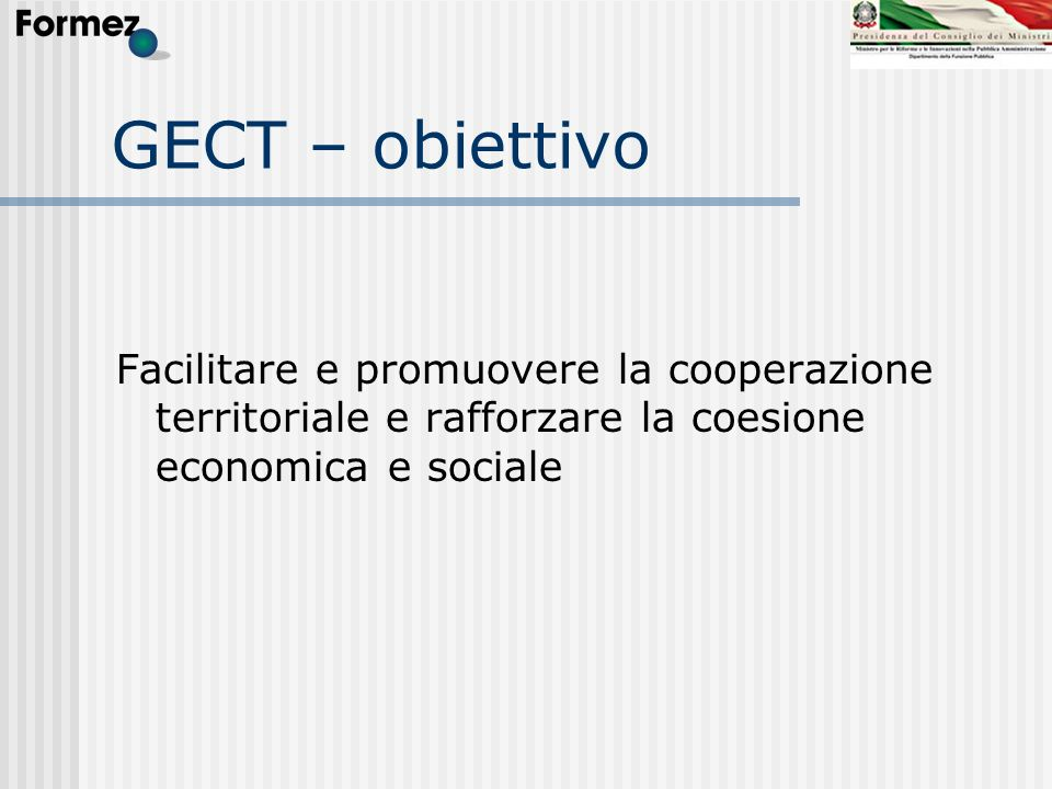 GECT – obiettivo Facilitare e promuovere la cooperazione territoriale e rafforzare la coesione economica e sociale.