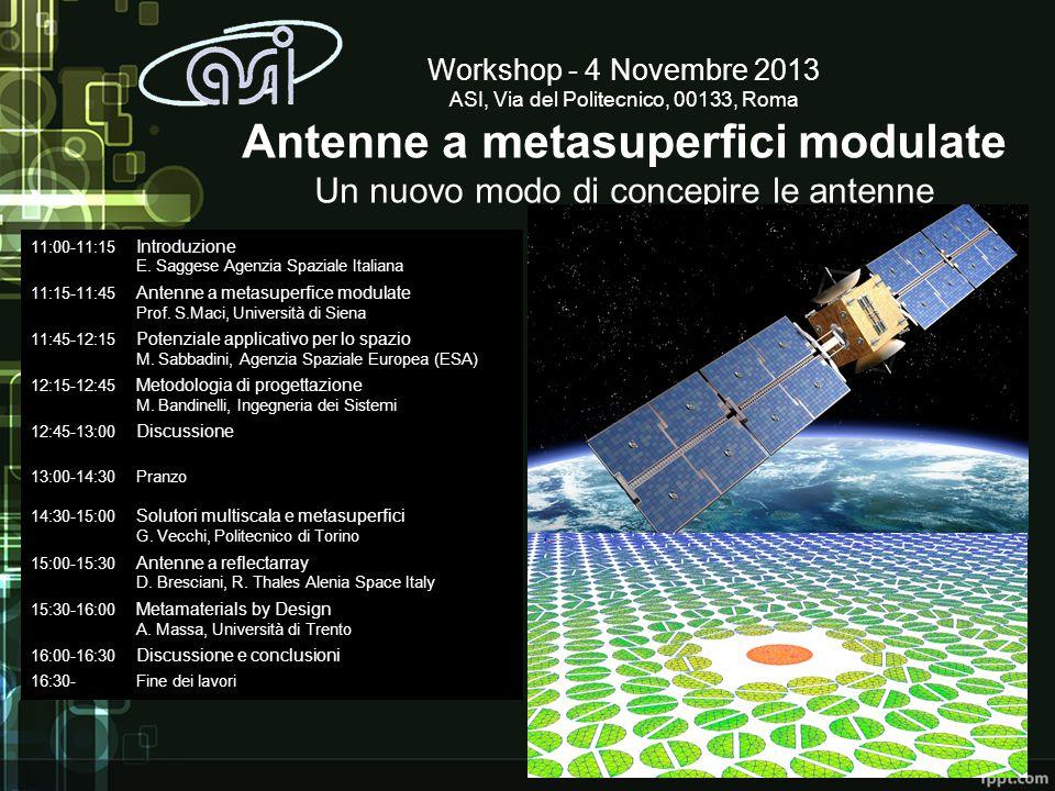 Workshop - 4 Novembre 2013 ASI, Via del Politecnico, 00133, Roma Antenne a metasuperfici modulate Un nuovo modo di concepire le antenne
