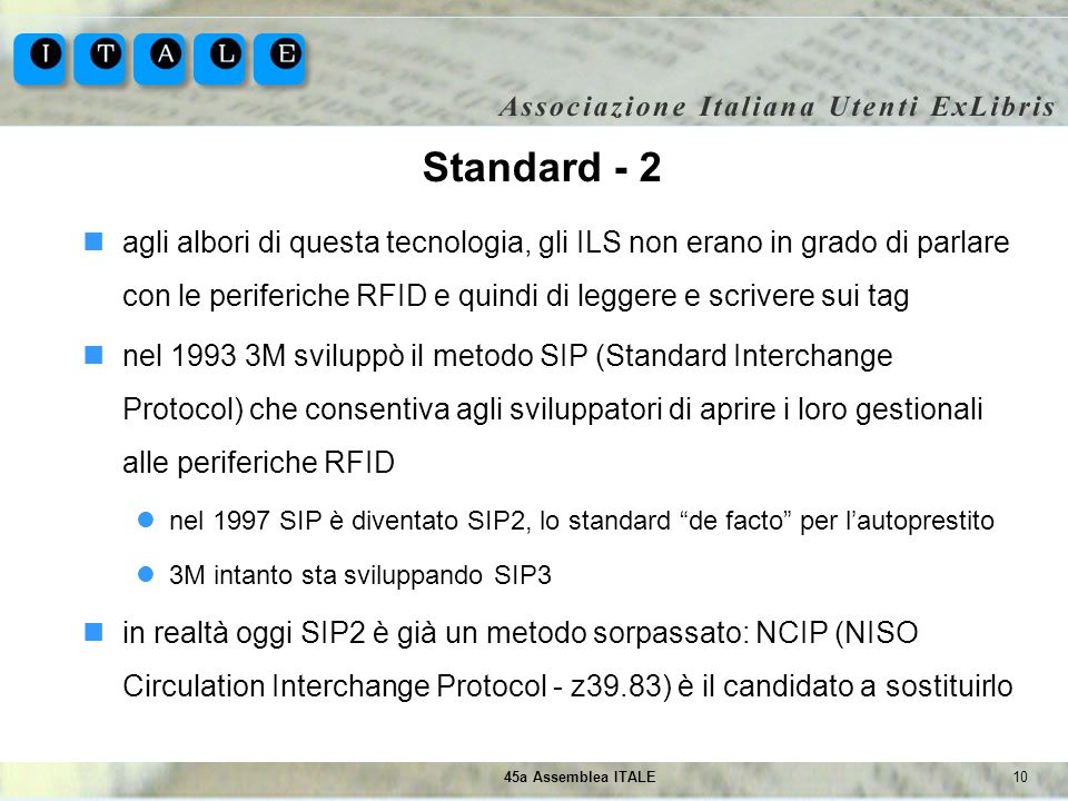 Standard - 2agli albori di questa tecnologia, gli ILS non erano in grado di parlare con le periferiche RFID e quindi di leggere e scrivere sui tag.