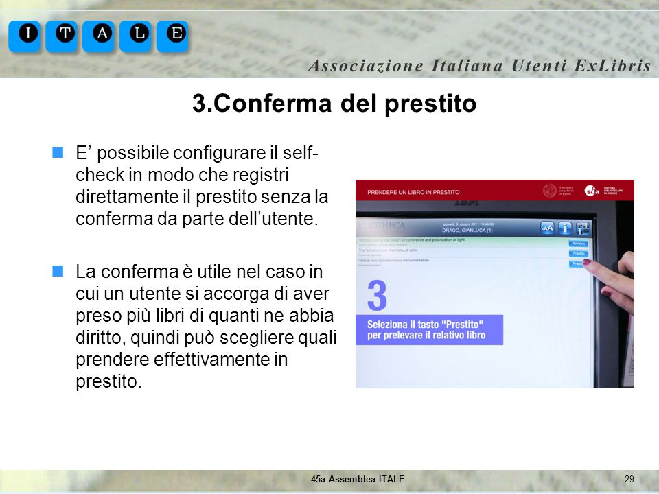 3.Conferma del prestito E' possibile configurare il self-check in modo che registri direttamente il prestito senza la conferma da parte dell'utente.
