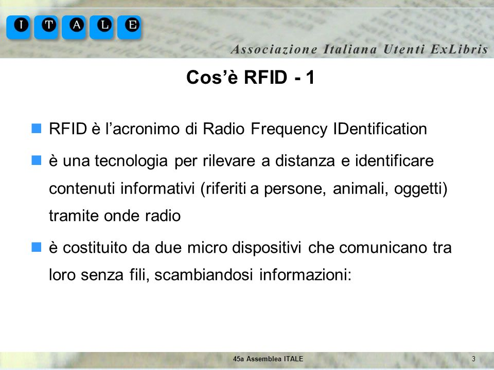 Cos'è RFID - 1 RFID è l'acronimo di Radio Frequency IDentification