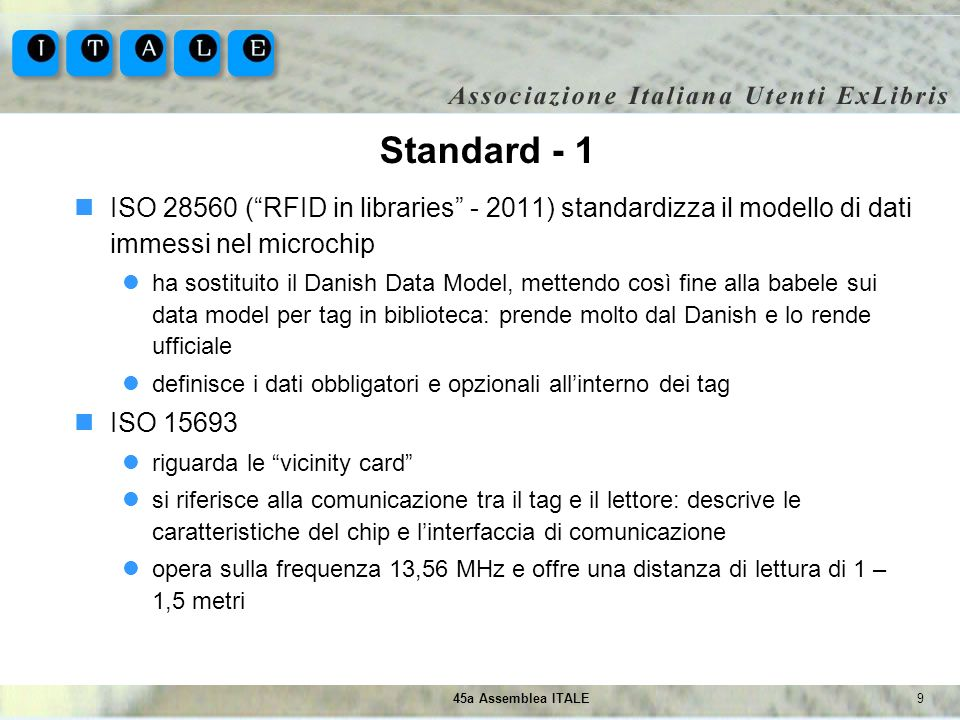 Standard - 1 ISO 28560 ( RFID in libraries - 2011) standardizza il modello di dati immessi nel microchip.