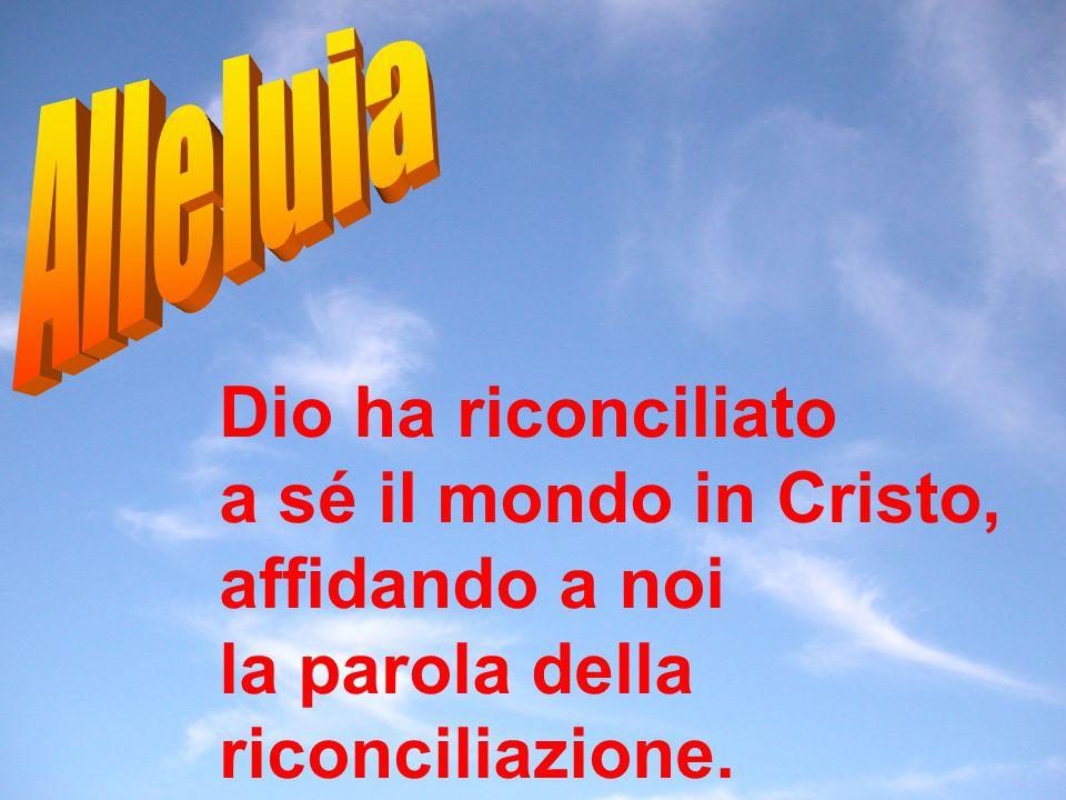 a sé il mondo in Cristo, affidando a noi