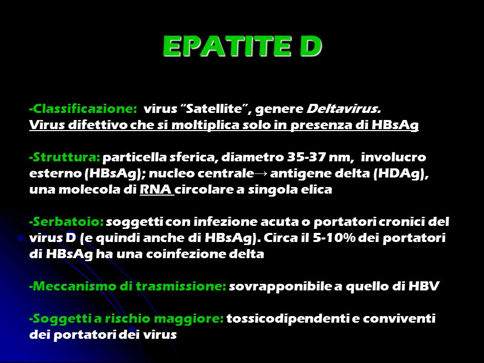 EPATITE D -Classificazione: virus Satellite , genere Deltavirus.