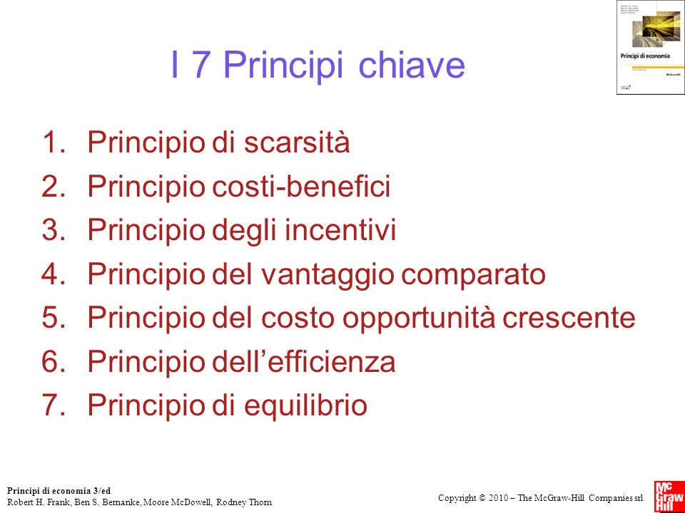 I 7 Principi chiave Principio di scarsità Principio costi-benefici