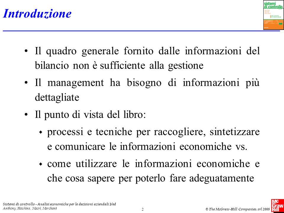 Introduzione Il quadro generale fornito dalle informazioni del bilancio non è sufficiente alla gestione.
