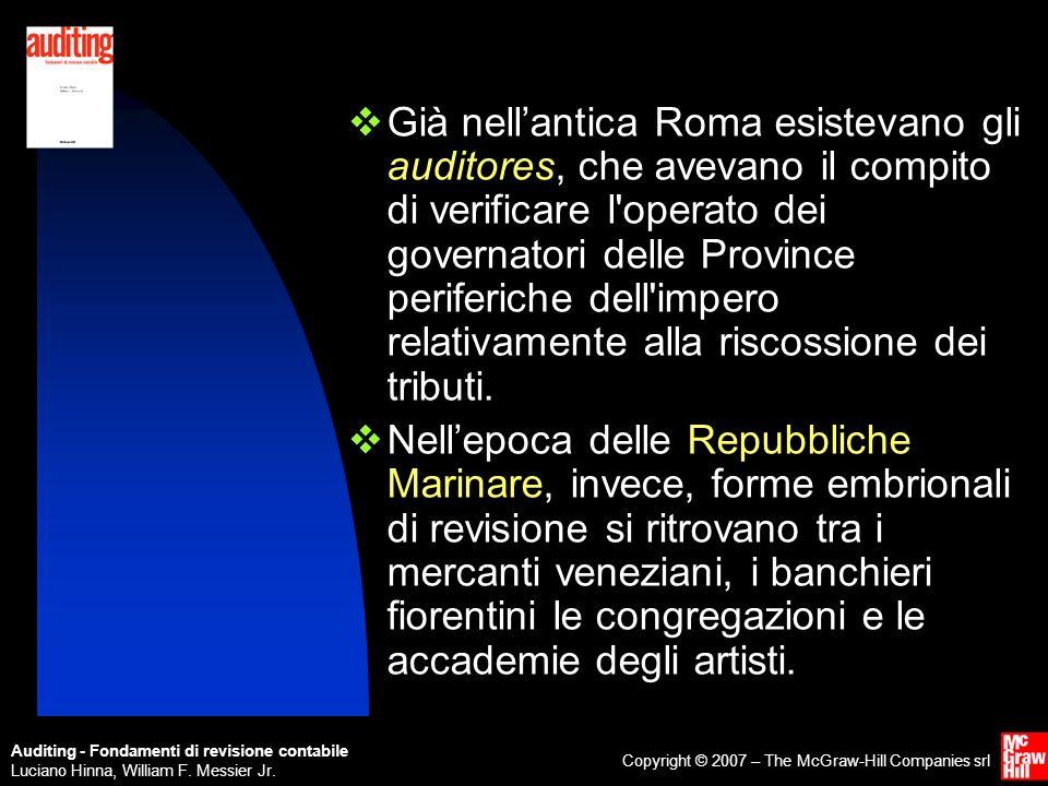 Già nell'antica Roma esistevano gli auditores, che avevano il compito di verificare l operato dei governatori delle Province periferiche dell impero relativamente alla riscossione dei tributi.