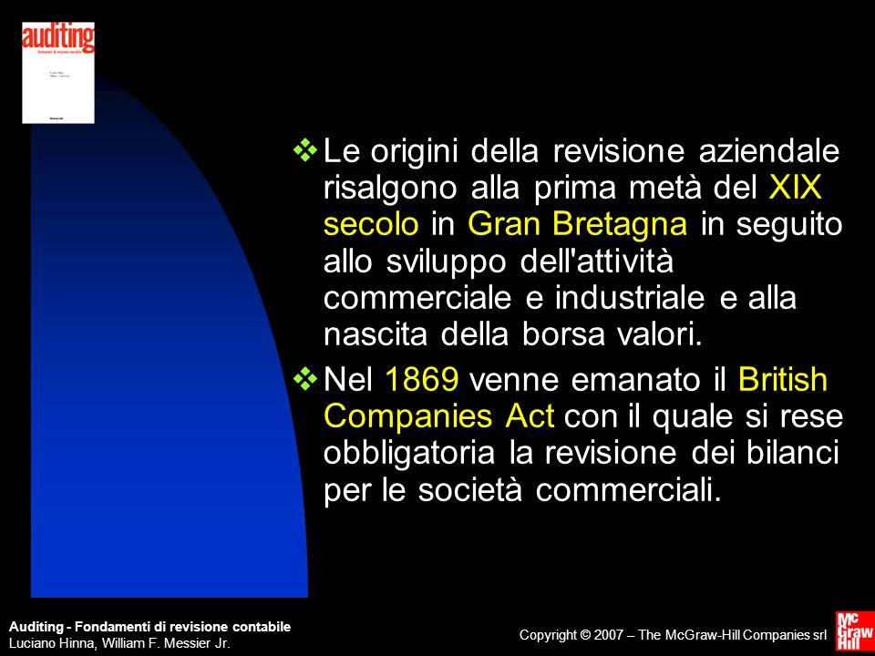 Le origini della revisione aziendale risalgono alla prima metà del XIX secolo in Gran Bretagna in seguito allo sviluppo dell attività commerciale e industriale e alla nascita della borsa valori.
