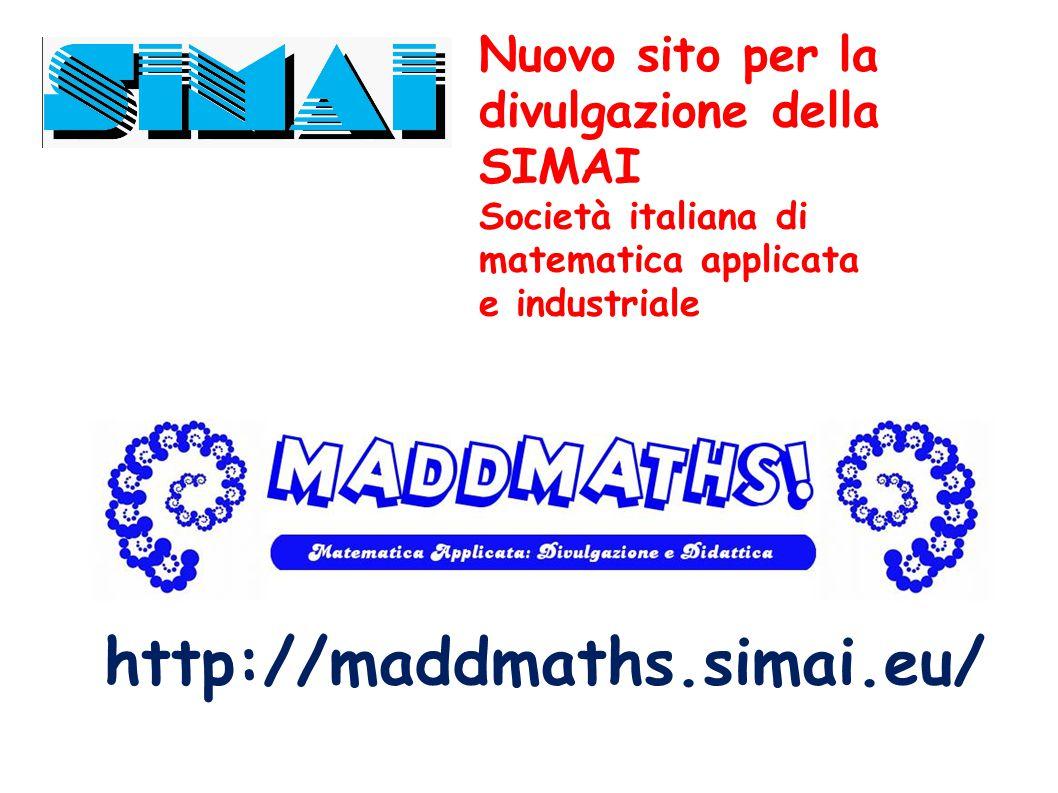 http://maddmaths.simai.eu/ Nuovo sito per la divulgazione della SIMAI
