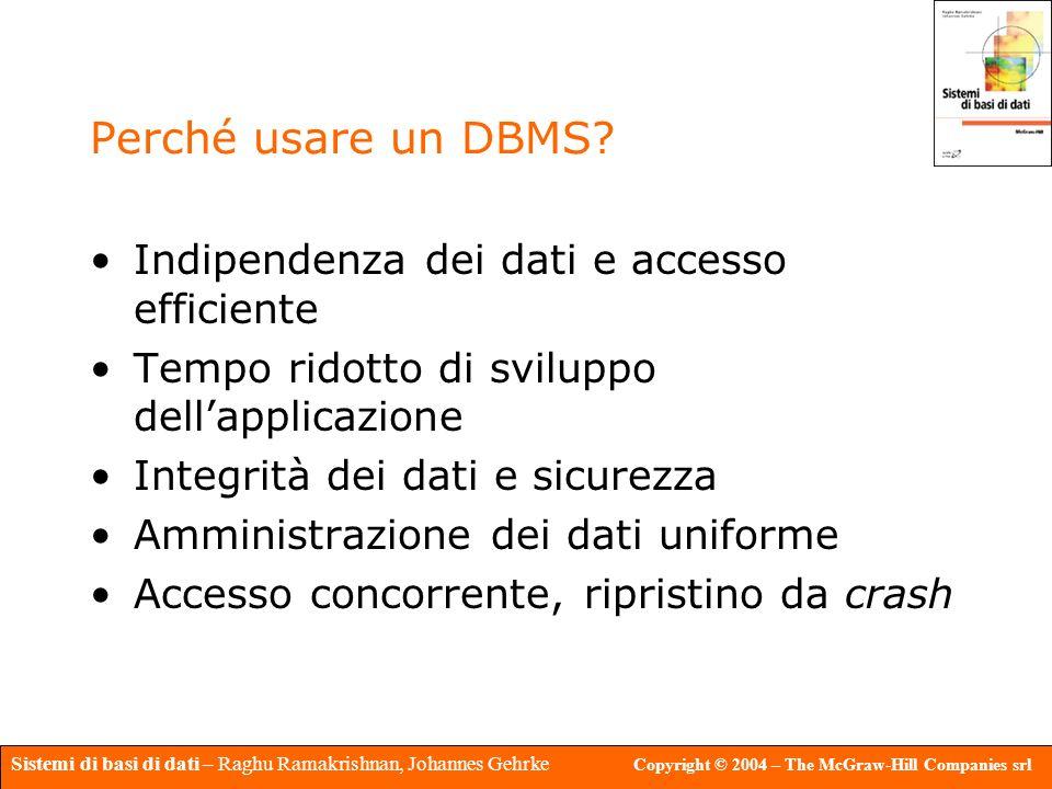 Perché usare un DBMS Indipendenza dei dati e accesso efficiente