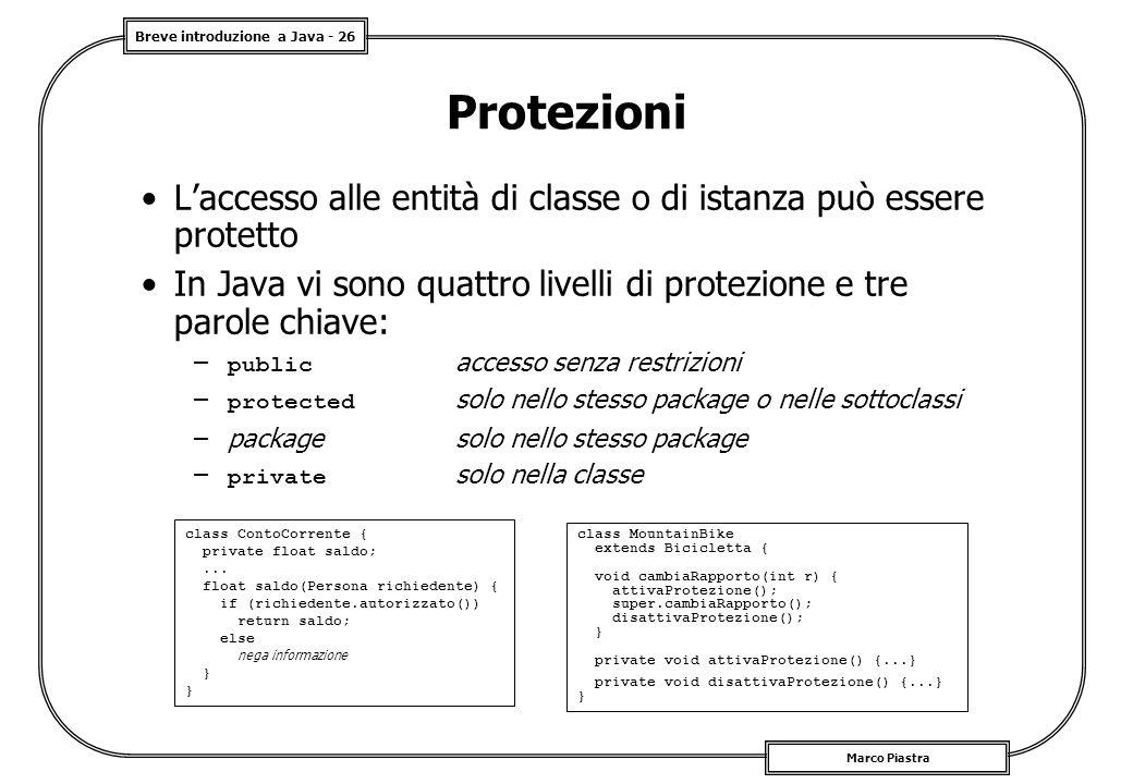 Protezioni L'accesso alle entità di classe o di istanza può essere protetto. In Java vi sono quattro livelli di protezione e tre parole chiave:
