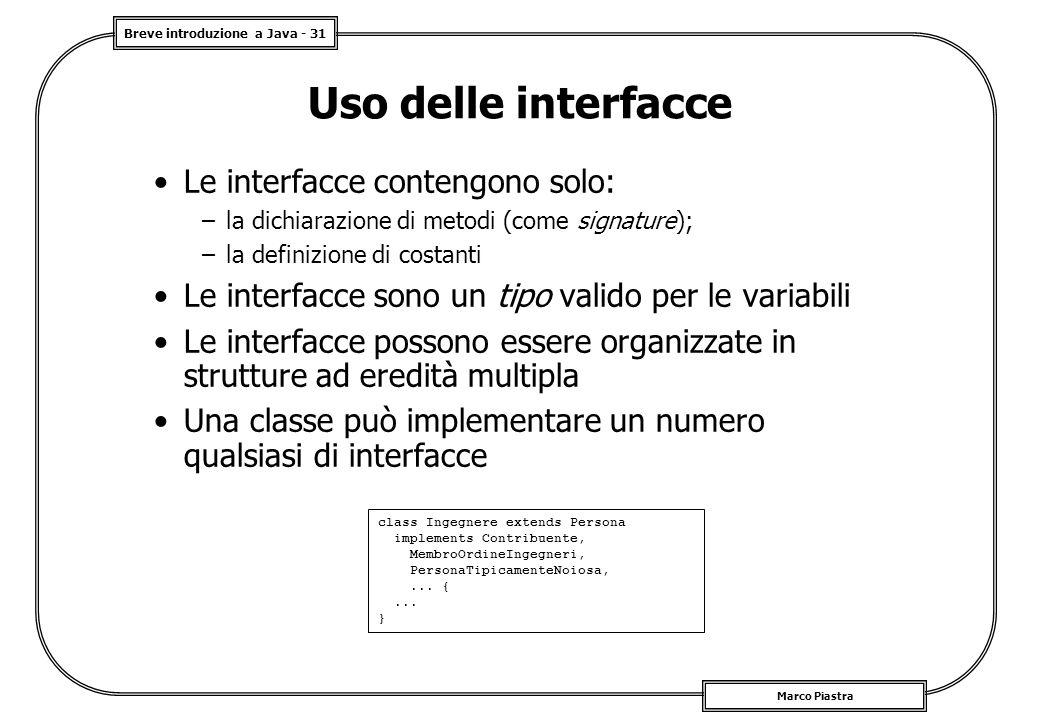 Uso delle interfacce Le interfacce contengono solo:
