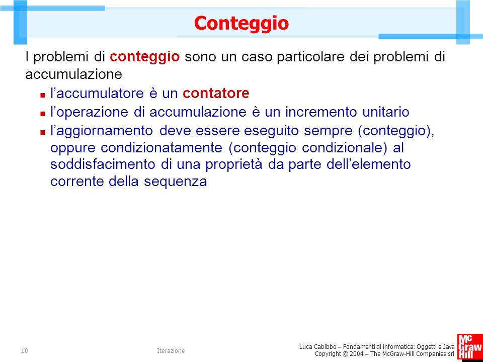 Conteggio I problemi di conteggio sono un caso particolare dei problemi di accumulazione. l'accumulatore è un contatore.