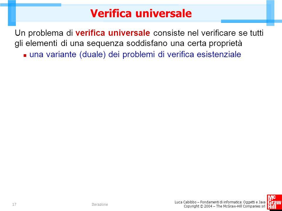 Verifica universale Un problema di verifica universale consiste nel verificare se tutti gli elementi di una sequenza soddisfano una certa proprietà.