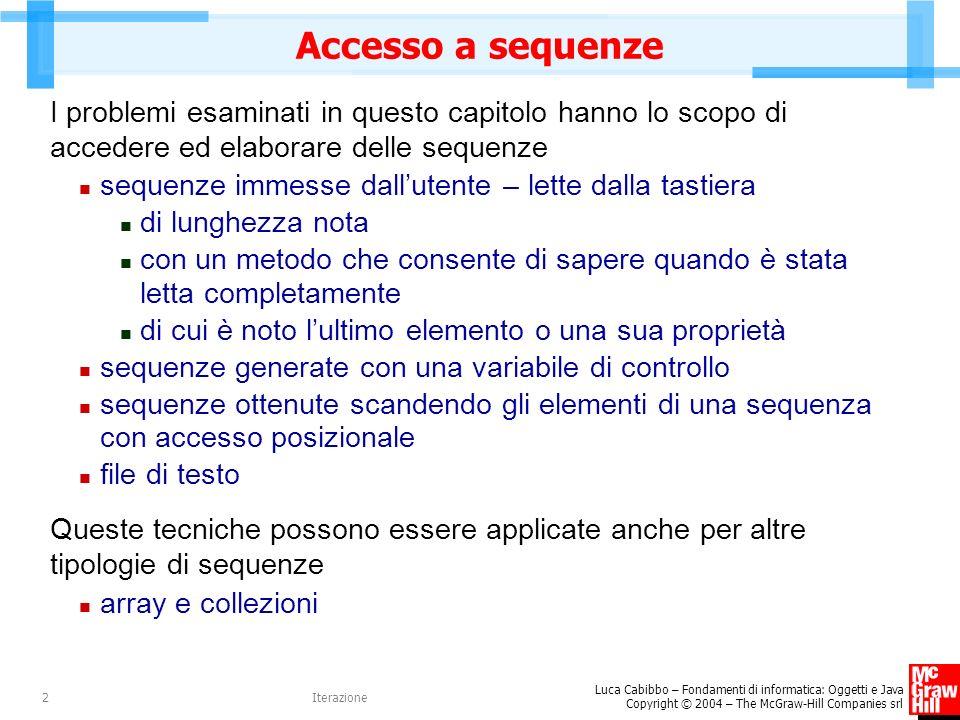 Accesso a sequenze I problemi esaminati in questo capitolo hanno lo scopo di accedere ed elaborare delle sequenze.