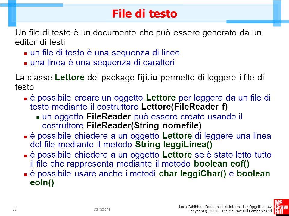 File di testo Un file di testo è un documento che può essere generato da un editor di testi. un file di testo è una sequenza di linee.