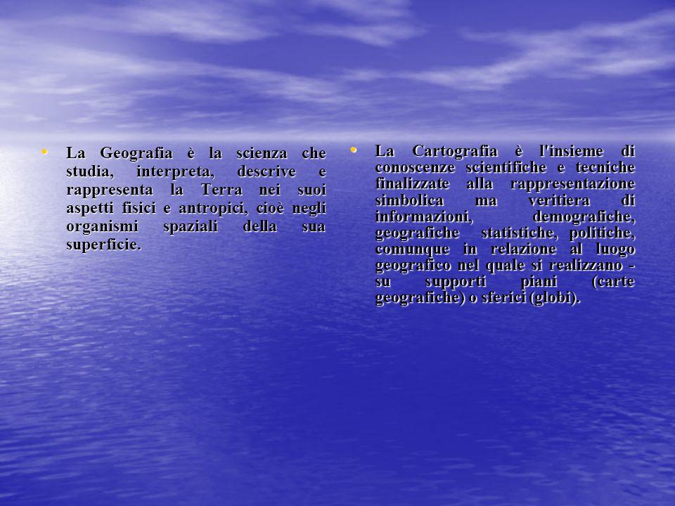 La Geografia è la scienza che studia, interpreta, descrive e rappresenta la Terra nei suoi aspetti fisici e antropici, cioè negli organismi spaziali della sua superficie.