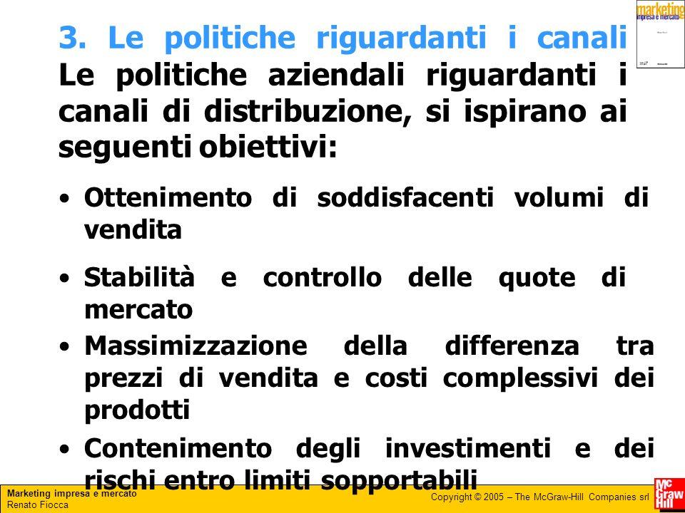 3. Le politiche riguardanti i canali Le politiche aziendali riguardanti i canali di distribuzione, si ispirano ai seguenti obiettivi: