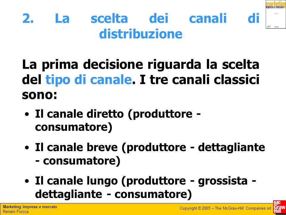 2. La scelta dei canali di distribuzione La prima decisione riguarda la scelta del tipo di canale. I tre canali classici sono: