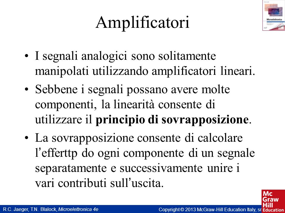 Amplificatori I segnali analogici sono solitamente manipolati utilizzando amplificatori lineari.