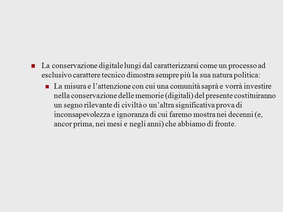 La conservazione digitale lungi dal caratterizzarsi come un processo ad esclusivo carattere tecnico dimostra sempre più la sua natura politica: