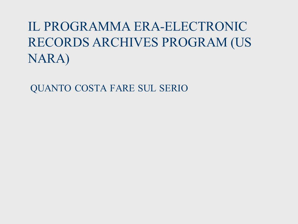 IL PROGRAMMA ERA-ELECTRONIC RECORDS ARCHIVES PROGRAM (US NARA) QUANTO COSTA FARE SUL SERIO