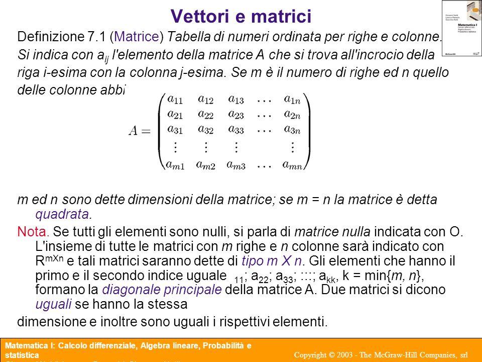 Vettori e matrici Definizione 7.1 (Matrice) Tabella di numeri ordinata per righe e colonne.