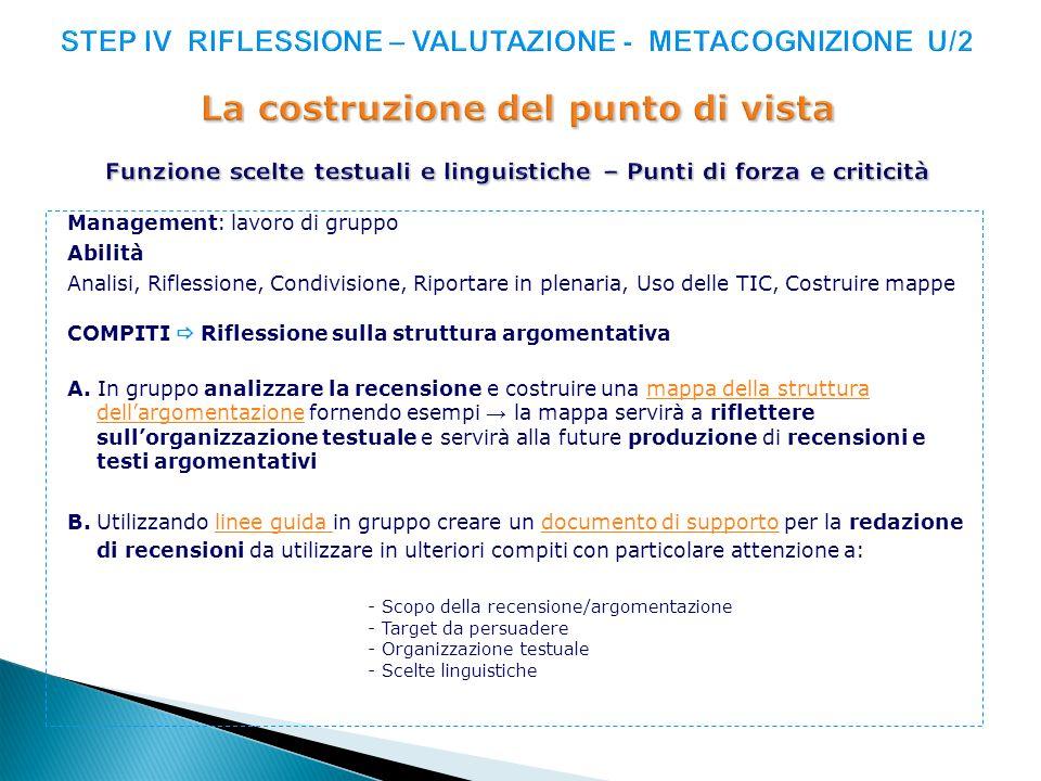 STEP IV RIFLESSIONE – VALUTAZIONE - METACOGNIZIONE U/2 La costruzione del punto di vista Funzione scelte testuali e linguistiche – Punti di forza e criticità