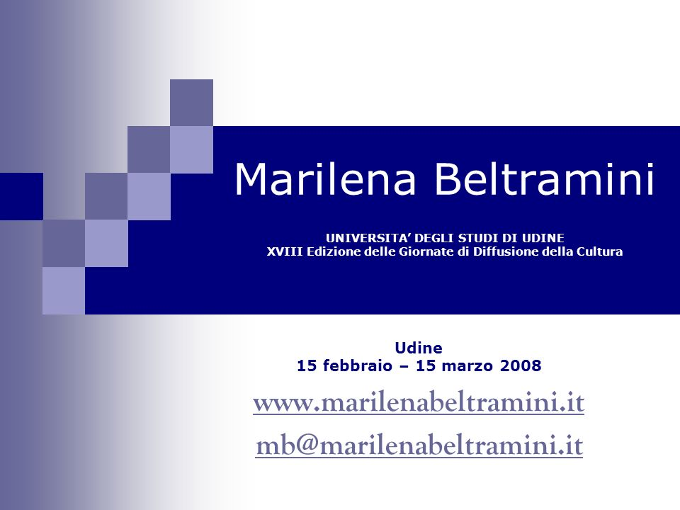 Marilena Beltramini UNIVERSITA' DEGLI STUDI DI UDINE XVIII Edizione delle Giornate di Diffusione della Cultura