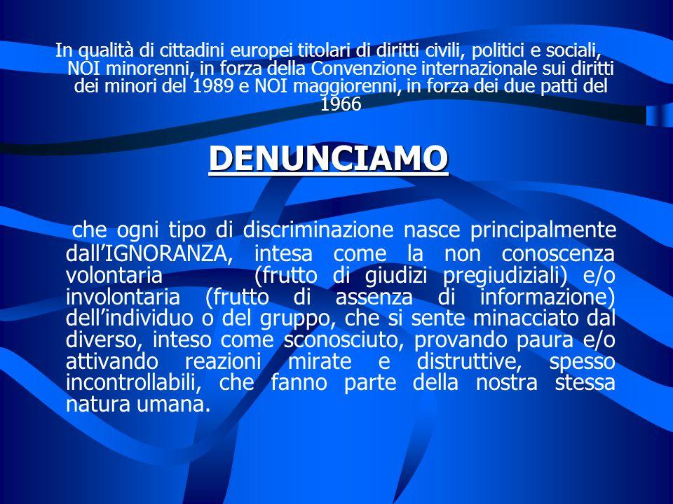 In qualità di cittadini europei titolari di diritti civili, politici e sociali, NOI minorenni, in forza della Convenzione internazionale sui diritti dei minori del 1989 e NOI maggiorenni, in forza dei due patti del 1966